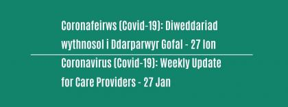 CORONAVIRUS (COVID-19): WEEKLY UPDATE FOR CARE PROVIDERS - Wednesday 27 January