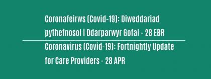 CORONAVIRUS (COVID-19): FORTNIGHTLY UPDATE FOR CARE PROVIDERS - Wednesday 28 April