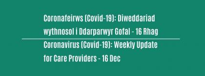 CORONAVIRUS (COVID-19): WEEKLY UPDATE FOR CARE PROVIDERS - Wednesday 16 December