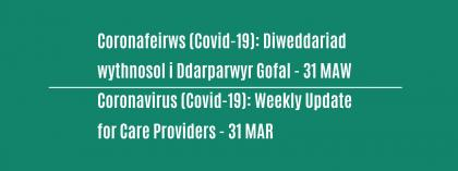 CORONAVIRUS (COVID-19): WEEKLY UPDATE FOR CARE PROVIDERS - Wednesday 31 March