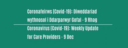 CORONAVIRUS (COVID-19): WEEKLY UPDATE FOR CARE PROVIDERS - Wednesday 9 December
