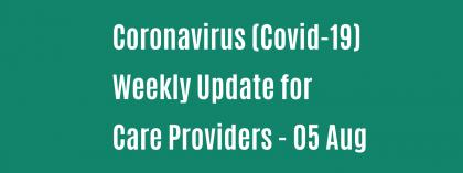 CORONAVIRUS (COVID-19): WEEKLY UPDATE FOR CARE PROVIDERS - Wednesday 5 August