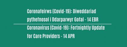 CORONAVIRUS (COVID-19): FORTNIGHTLY UPDATE FOR CARE PROVIDERS - Wednesday 14 April