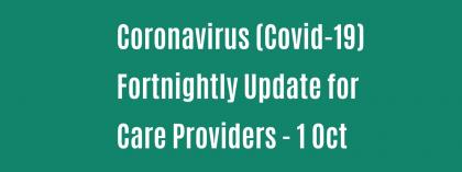 CORONAVIRUS (COVID-19): FORTNIGHTLY UPDATE FOR CARE PROVIDERS - 01 OCTOBER