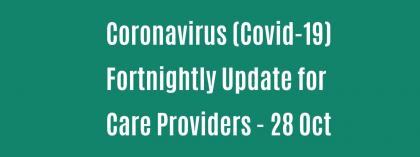 CORONAVIRUS (COVID-19): FORTNIGHTLY UPDATE FOR CARE PROVIDERS - 28 OCTOBER